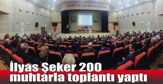 İlyas Şeker 200 muhtarla toplantı yaptı
