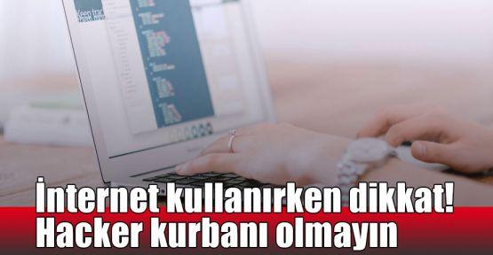 İnternet kullanırken dikkat! Hacker kurbanı olmayın