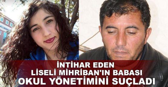 İntihar eden liseli Mihriban'ın babası okul yönetimini suçladı