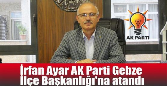 İrfan Ayar AK Parti Gebze İlçe Başkanlığı'na atandı