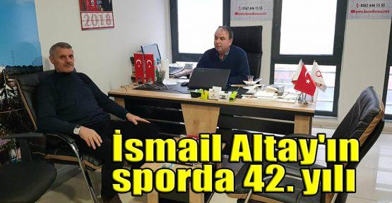 İsmail Altay'ın sporda 42. yılı