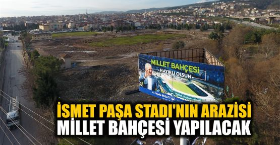 İsmet Paşa Stadı'nın arazisine Millet Bahçesi yapılacak