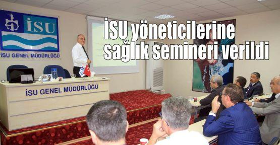 İSU yöneticilerine sağlık semineri verildi