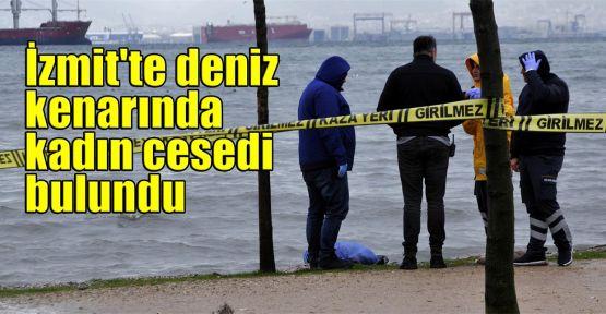 İzmit'te deniz kenarında kadın cesedi bulundu