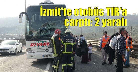 İzmit'te otobüs TIR'a çarptı: 2 yaralı