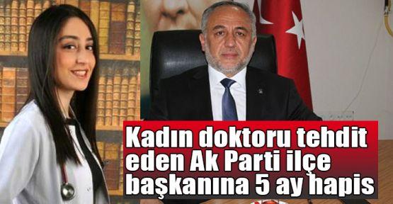 Kadın doktoru tehdit eden Ak Parti ilçe başkanına 5 ay hapis