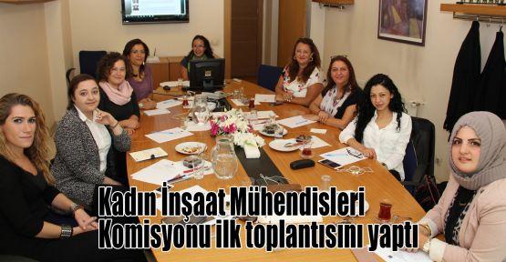 Kadın İnşaat Mühendisleri Komisyonu ilk toplantısını yaptı