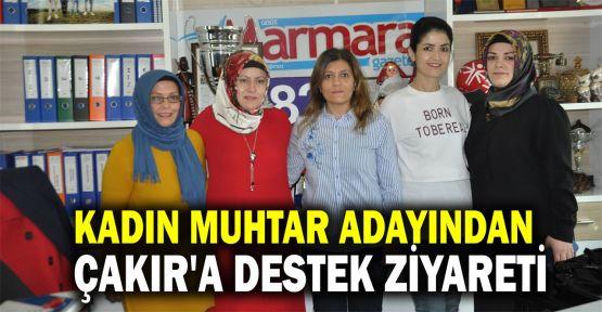 Kadın muhtar adayından Çakır'a destek ziyareti