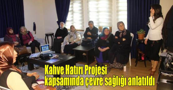 Kahve Hatırı Projesi kapsamında çevre sağlığı anlatıldı