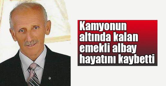 Kamyonun altında kalan emekli albay öldü