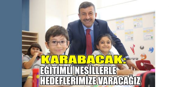 Karabacak: Eğitimli nesillerle hedeflerimize varacağız