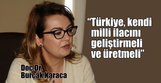Karaca: Türkiye, kendi milli ilacını geliştirmeli ve üretmeli