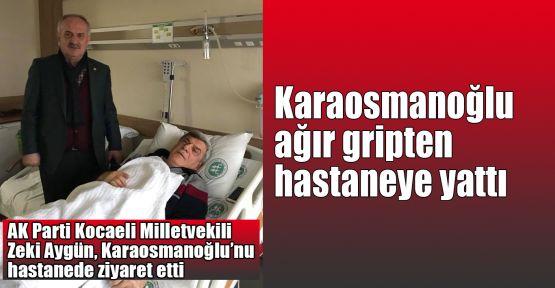 Karaosmanoğlu ağır gripten hastaneye yattı