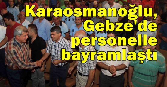 Karaosmanoğlu, Gebze'de personelle bayramlaştı