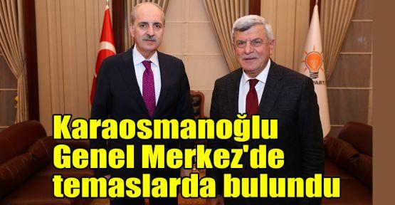 Karaosmanoğlu Genel Merkez'de temaslarda bulundu