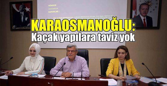 Karaosmanoğlu: Kaçak yapılara taviz yok