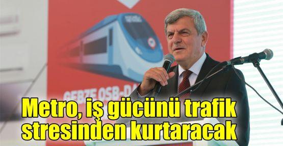 Karaosmanoğlu: Metro iş gücünü trafik stresinden kurtaracak