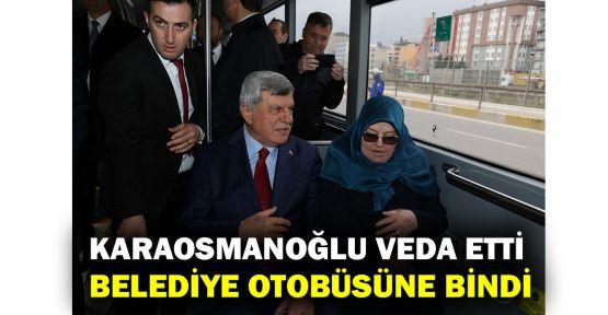 Karaosmanoğlu veda etti belediye otobüsüne bindi