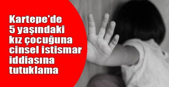 Kartepe'de 5 yaşındaki kız çocuğuna cinsel istismar iddiasına tutuklama