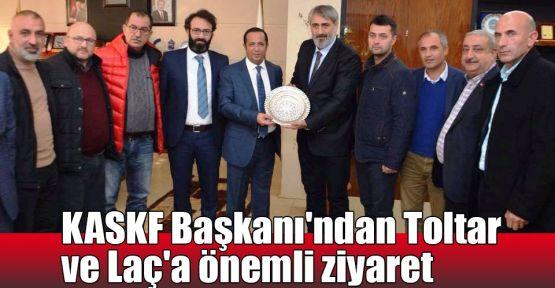KASKF Başkanı'ndan Toltar ve Laç'a önemli ziyaret