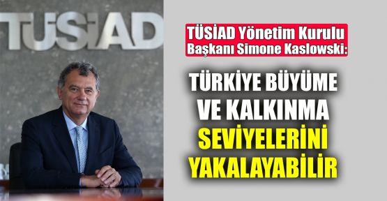 Kaslowski: Türkiye büyüme ve kalkınma seviyelerini yakalayabilir