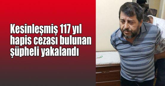Kesinleşmiş 117 yıl hapis cezası bulunan şüpheli yakalandı