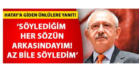 Kılıçdaroğlu: Söylediğim her sözün arkasındayım az bile söyledim