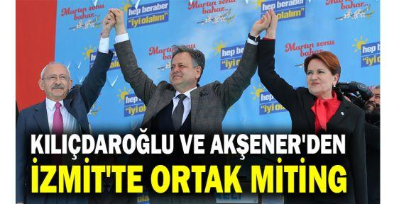 Kılıçdaroğlu ve Akşener'den İzmit'te ortak miting