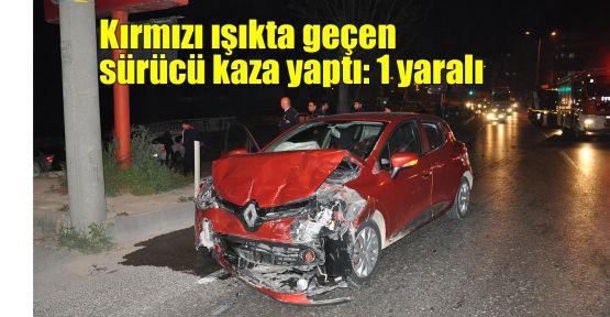 Kırmızı ışıkta geçen sürücü kaza yaptı: 1 yaralı