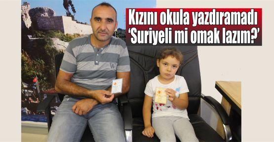 Kızını okula yazdıramadı, Suriyeli mi omak lazım?
