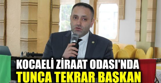 Kocaali Ziraat Odası Başkanlığına Tunca tekrar seçildi