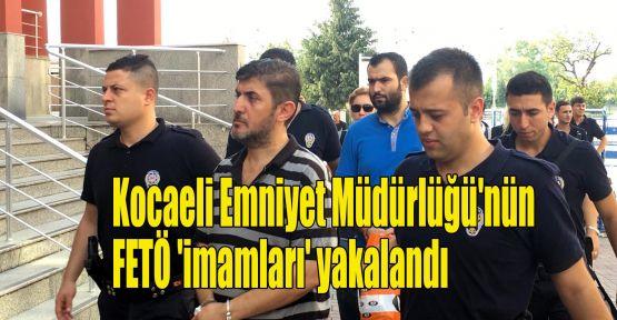Kocaeli Emniyet Müdürlüğü'nün FETÖ 'imamları' yakalandı
