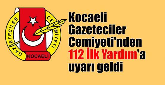 Kocaeli Gazeteciler Cemiyeti'nden 112 İlk Yardım'a uyarı