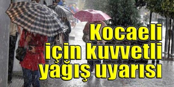 Kocaeli için kuvvetli yağış uyarısı