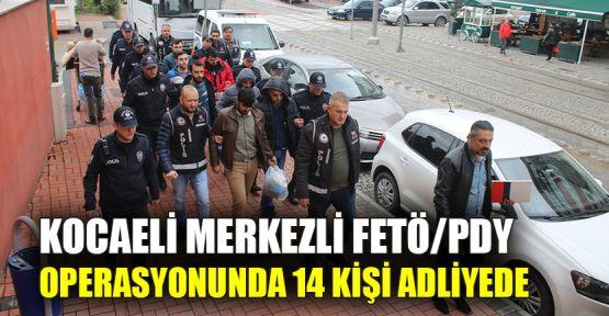 Kocaeli merkezli FETÖ/PDY operasyonunda 14 kişi adliyede