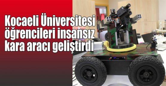 Kocaeli Üniversitesi öğrencileri insansız kara aracı geliştirdi