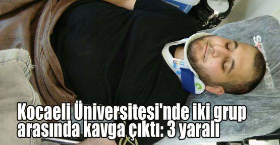 Kocaeli Üniversitesi'nde iki grup arasında kavga: 3 yaralı