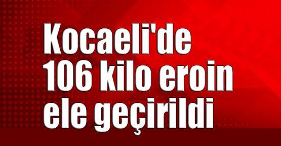 Kocaeli'de 106 kilo eroin ele geçirildi