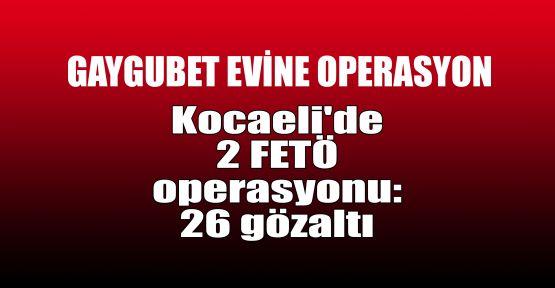 Kocaeli'de 2 FETÖ operasyonu: 26 gözaltı