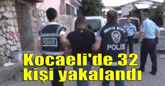 Kocaeli'de 32 kişi yakalandı