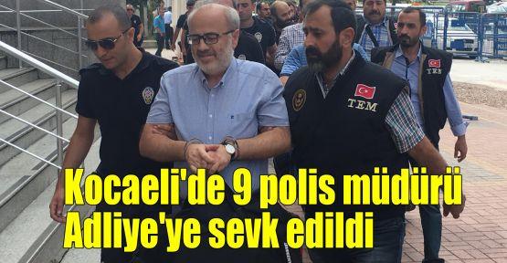 Kocaeli'de 9 polis müdürü Adliye'ye sevk edildi
