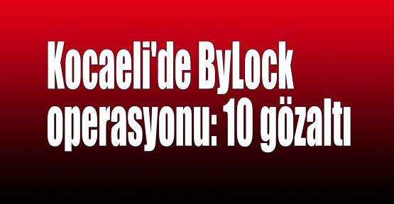 Kocaeli'de ByLock operasyonu: 10 gözaltı