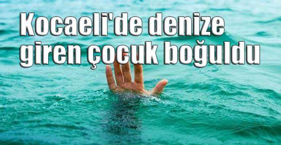 Kocaeli'de denize giren çocuk boğuldu