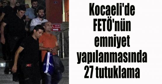 Kocaeli'de FETÖ'nün emniyet yapılanmasında 27 tutuklama