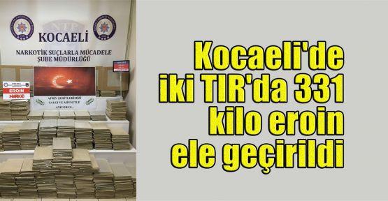 Kocaeli'de iki TIR'da 331 kilo eroin ele geçirildi