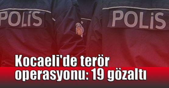 Kocaeli'de terör operasyonu: 19 gözaltı