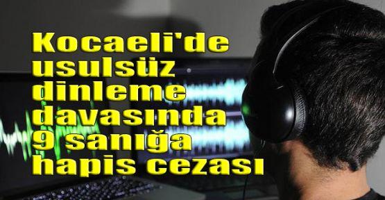 Kocaeli'de usulsüz dinleme davasında 9 sanığa hapis cezası