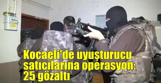 Kocaeli'de uyuşturucu satıcılarına operasyon: 25 gözaltı