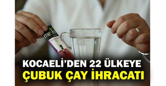 Kocaeli'den 22 ülkeye çubuk çay ihracatı