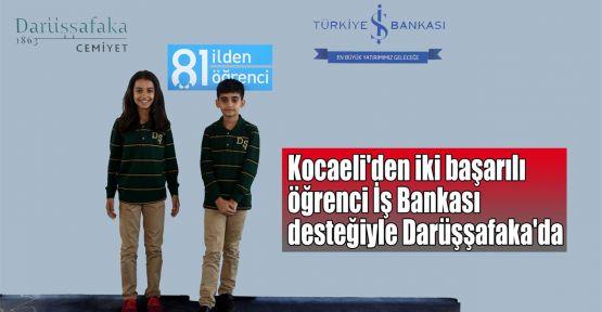 Kocaeli'den iki başarılı öğrenci İş Bankası desteğiyle Darüşşafaka'da